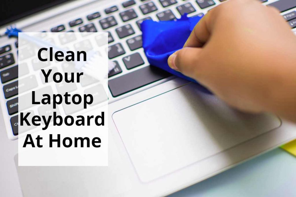 How To Clean Laptop Keyboard At Home