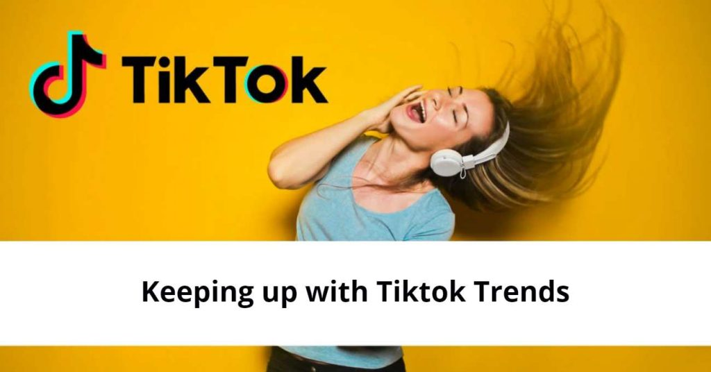 Keeping up with Tiktok Trends