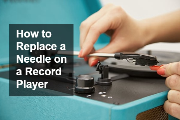 How to Replace a Needle on a Record Player