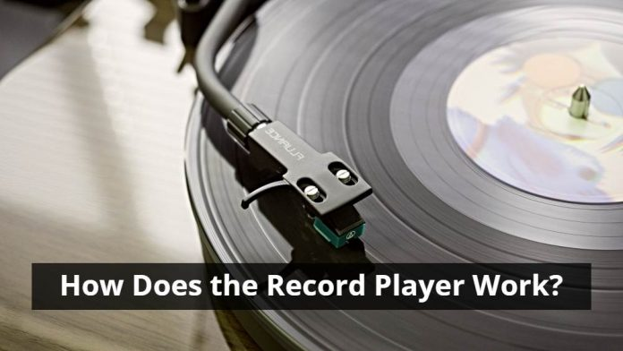 How Does the Record Player Work?